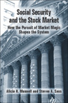 Social Security and the Stock Market: How the Pursuit of Market Magic Shapes the System by Alicia Haydock Munnell and Steven A. Sass