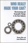 Who Really Made Your Car?: Restructuring and Geographic Change in the Auto Industry by Thomas H. Klier and James M. Rubenstein