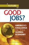 A Future of Good Jobs?: America's Challenge in the Global Economy by Timothy J. Bartik , Editor and Susan N. Houseman , Editor