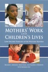 Mothers' Work and Children's Lives: Low-Income Families after Welfare Reform by Rucker C. Johnson, Ariel Kalil, and Rachel E. Dunifon