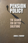 Pension Policy: The Search for Better Solutions by John A. Turner
