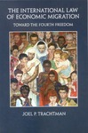 The International Law of Economic Migration: Toward the Fourth Freedom by Joel P. Trachtman