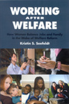 Working After Welfare: How Women Balance Jobs and Family in the Wake of Welfare Reform by Kristin S. Seefeldt