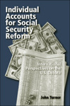 Individual Accounts for Social Security Reform: International Perspectives on the U.S. Debate by John A. Turner