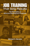 Job Training That Gets Results: Ten Principles of Effective Employment Programs