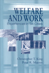 Welfare and Work: Experiences in Six Cities by Christopher T. King and Peter R. Mueser