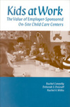 Kids at Work: The Value of Employer-Sponsored On-Site Child Care Centers by Rachel Connelly, Deborah S. DeGraff, and Rachel A. Willis