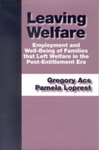 Leaving Welfare: Employment and Well-Being of Families that Left Welfare in the Post-Entitlement Era by Gregory Acs and Pamela Loprest