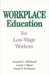 Workplace Education for Low-Wage Workers by Amanda L. Ahlstrand, Laurie J. Bassi, and Daniel P. McMurrer