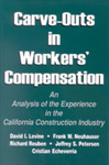 Carve-Outs in Workers' Compensation: An Analysis of the Experience in the California Construction Industry by David I. Levine, Frank Neuhauser, Richard Reuben, Jeffrey S. Petersen, and Cristian Echeverria