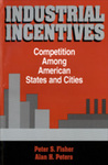 Industrial Incentives: Competition Among American States and Cities by Peter S. Fisher and Alan H. Peters