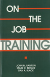 On-the-Job Training by John M. Barron, Mark C. Berger, and Dan A. Black