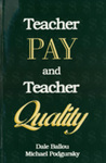 Teacher Pay and Teacher Quality by Dale Ballou and Michael John Podgursky