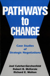 Pathways to Change: Case Studies of Strategic Negotiations by Joel Cutcher-Gershenfeld, Robert B. McKersie, and Richard E. Walton