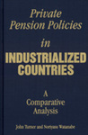 Private Pension Policies in Industrialized Countries: A Comparative Analysis by John A. Turner and Noriyasu Watanabe