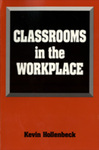 Classrooms in the Workplace: Workplace Literacy Programs in Small- and Medium-Sized Firms by Kevin Hollenbeck