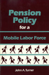Pension Policy for a Mobile Labor Force by John A. Turner, Tabitha A. Doescher, and Phyllis A. Fernandez