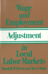 Wage and Employment Adjustment in Local Labor Markets by Randall W. Eberts and Joe Allan Stone