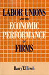 Labor Unions and the Economic Performance of Firms by Barry T. Hirsch