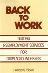 Back to Work: Testing Reemployment Services for Displaced Workers by Howard S. Bloom