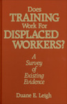 Does Training Work for Displaced Workers?: A Survey of Existing Evidence by Duane E. Leigh