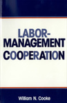 Labor-Management Cooperation: New Partnerships or Going in Circles? by William N. Cooke