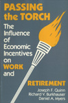 Passing the Torch: The Influence of Economic Incentives on Work and Retirement by Joseph F. Quinn, Richard V. Burkhauser, and Daniel A. Myers