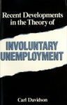Recent Developments in the Theory of Involuntary Unemployment by Carl Davidson