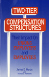 Two-Tier Compensation Structures: Their Impact on Unions, Employers, and Employees by James Martin and Thomas D. Heetderks , Collaborator