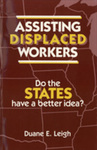 Assisting Displaced Workers: Do the States Have a Better Idea? by Duane E. Leigh