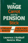 The Wage Carrot and the Pension Stick: Retirement Benefits and Labor Force Participation by Laurence J. Kotlikoff and David A. Wise