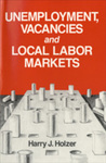 Unemployment, Vacancies and Local Labor Markets by Harry J. Holzer