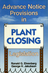 Advance Notice Provisions in Plant Closing Legislation by Ronald G. Ehrenberg and George Jakubson