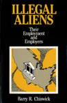 Illegal Aliens: Their Employment and Employers by Barry R. Chiswick