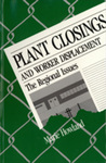 Plant Closings and Worker Displacement: The Regional Issues by Marie Howland