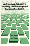 An Incentives Approach to Improving the Unemployment Compensation System by Paul L. Burgess and Jerry L. Kingston