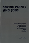Saving Plants and Jobs: Union-Management Negotiations in the Context of Threatened Plant Closing by Paul F. Gerhart
