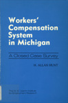 Workers' Compensation System in Michigan: A Closed Case Survey by H. Allan Hunt