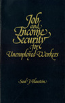 Job and Income Security for Unemployed Workers: Some New Directions by Saul J. Blaustein