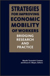 Strategies for Improving Economic Mobility of Workers: Bridging Research and Practice by Maude Toussaint-Comeau and Bruce D. Meyer