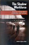 The Shadow Workforce: Perspectives on Contingent Work in the United States, Japan, and Europe by Sandra E. Gleason