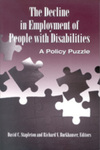 The Decline in Employment of People with Disabilities: A Policy Puzzle by David C. Stapleton and Richard V. Burkhauser