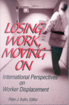 Losing Work, Moving On: International Perspectives on Worker Displacement by Peter Joseph Kuhn