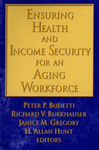 Ensuring Health and Income Security for an Aging Workforce by Peter Budetti, Richard V. Burkhauser, Janice M. Gregory, and H. Allan Hunt
