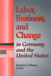 Labor, Business, and Change in Germany and the United States by Kirsten S. Wever