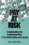 Pay at Risk: Compensation and Employment Risk in the United States and Canada by John A. Turner