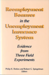 Reemployment Bonuses in the Unemployment Insurance System: Evidence from Three Field Experiments by Philip K. Robins and Robert G. Spiegelman