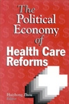 The Political Economy of Health Care Reforms by Huizhong Zhou