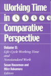 Working Time in Comparative Perspective: Volume II - Life-Cycle Working Time and Nonstandard Work by Susan Houseman and Alice Nakamura
