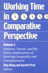 Working Time in Comparative Perspective: Volume I - Patterns, Trends, and Policy Implications of Earnings Inequality and Unemployment